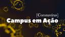 Coronavírus - Campus em Ação