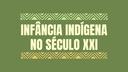 Infância Indígena no Século XXI
